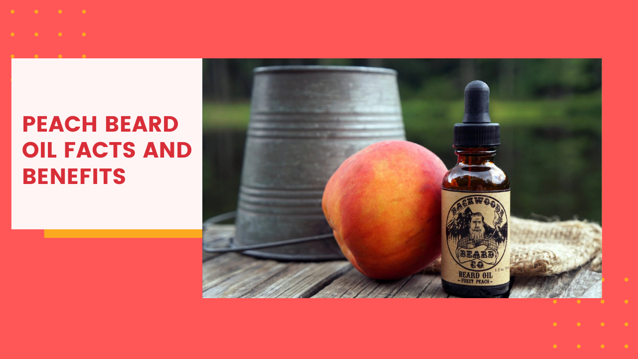 Peach Beard Oil Facts and Benefits