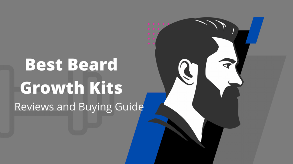 Best Beard Growth Kits 2021